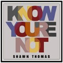 "Shawn Thomas ""Know Youre Not"" Single art work and website link."